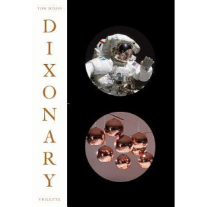 Dixonary: Illustrations, Explanations & Post-rationalisations from the Chaotic Mind of Tom Dixon