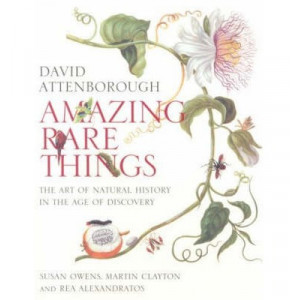 Amazing Rare Things : Art of Natural History in  Age of Discovery