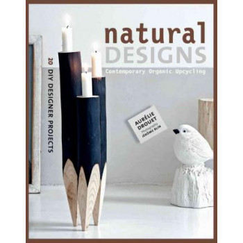 Natural Designs: Contemporary Organic Upcycling
