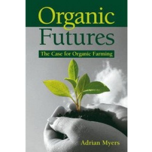 Organic Futures : The Case for Organic Farming