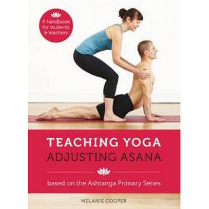 Teaching Yoga, Adjusting Asana: Based on the Ashtanga Primary Series: A Handbook for Students and Teachers