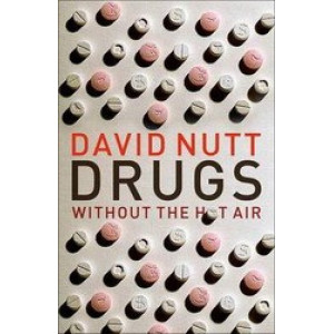 Drugs - Without the Hot Air : Minimising the Harms of Legal and Illegal Drugs