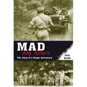 Mad Dog Killers: The Story of a Congo Mercenary