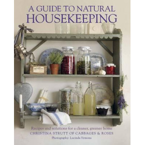 Guide to Natural Housekeeping: Recipes and Solutions for a Cleaner, Greener Home