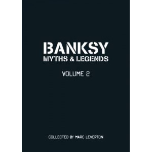Banksy - Myths & Legends: A Further Collection of the Unbelievable and the Incredible: v. 2