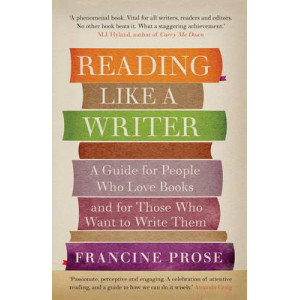Reading Like a Writer: Guide for People Who Love Books & for Those Who Want to Write Them