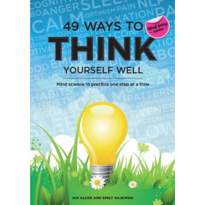 49 Ways to Think Yourself Well: Mind Science in Practice One Step at a Time