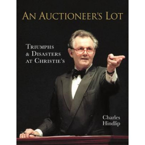 Auctioneer's Lot, An: Triumphs and Disasters at Christie's