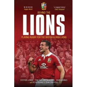 Behind the Lions: Playing Rugby for the British & Irish Lions