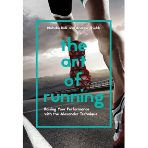 Art of Running: Raising Your Performance with the Alexander Technique