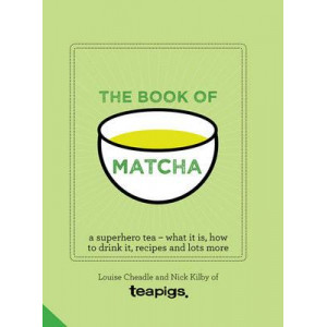 Book of Matcha: A Superhero Tea - What it is, How to Drink it, Recipes and Lots More
