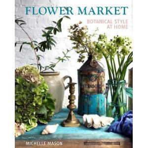 Flower Market: Botanical Style at Home