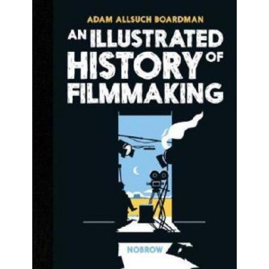 Illustrated History of Filmmaking, An