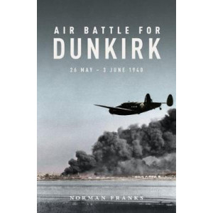 Air Battle for Dunkirk: 26 May - 3 June 1940
