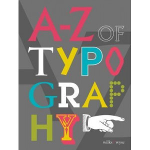 A-Z of Typography: Classification * Anatomy * Toolkit * Attributes