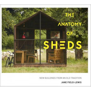 Anatomy of Sheds: New Buildings from an Old Tradition