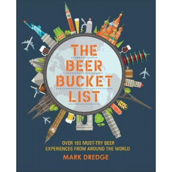 Beer Bucket List: Over 150 Essential Beer Experiences from Around the World