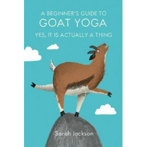 Beginner's Guide to Goat Yoga, A