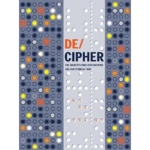 DE/CIPHER: The Greatest Codes Ever Invented - And How to Break Them