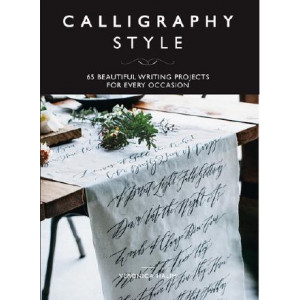 Calligraphy Style: 65 beautiful writing projects for every occasion