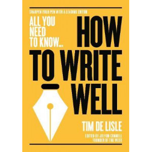 How to Write Well: Bring your prose to life. Make your sentences sparkle