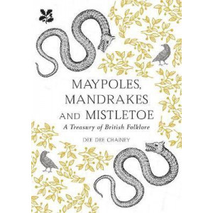 Treasury of British Folklore: Maypoles, Mandrakes and Mistletoe