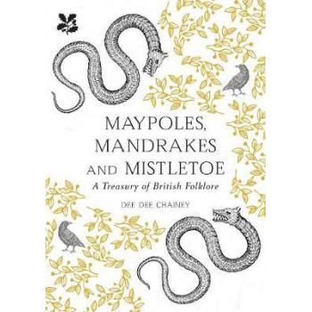 Treasury of British Folklore: Maypoles, Mandrakes and Mistletoe