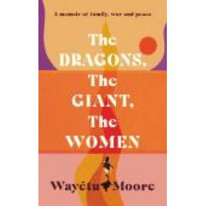 Dragons,  Giant,  Women:  memoir of family, war and peace