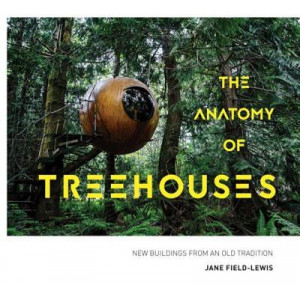 Anatomy of Treehouses: New buildings from an old tradition