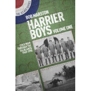 Harrier Boys Volume One: Cold War Through the Falklands 1969-1990