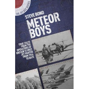 Meteor Boys: True Tales from UK Operators of Britain's First Jet Fighter - From 1944 to Date