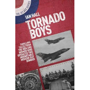 Tornado Boys: Thrilling Tales from the Men and Women Who Have Operated This Indomitable Modern-Day Bomber
