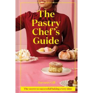 Pastry Chef's Guide, The: The secret to successful baking every time