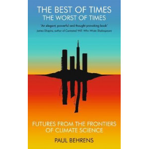 Best of Times, The Worst of Times, The: Futures from the Frontiers of Climate Science