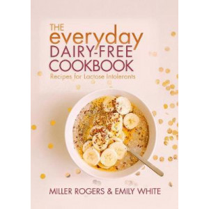 Everyday Dairy-Free Cookbook, The