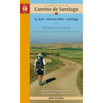 Pilgrim's Guide to the Camino De Santiago, A: St. Jean - Roncevalles - Santiago