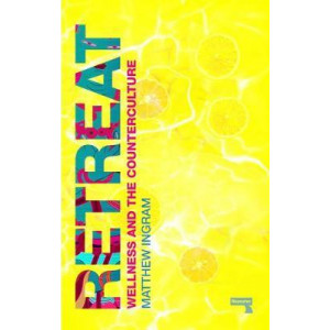 Retreat: How the Counterculture invented Wellness