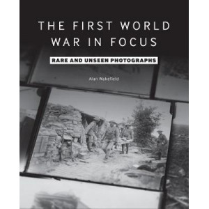 First World War in Focus: Rare and Unseen Photographs
