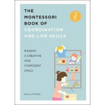 Montessori Book of Coordination and Life Skills: Raising a Creative and Confident Child, The