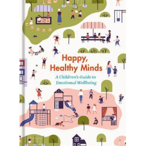 Happy, Healthy Minds: A Children's Guide to Emotional Wellbeing