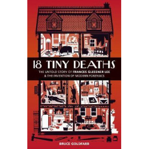 18 Tiny Deaths:  Untold Story of Frances Glessner Lee & the Invention of Modern Forensics
