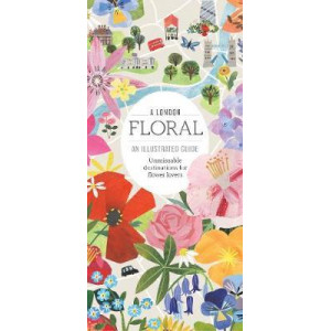 London Floral, A: Unmissable destinations for Flower Lovers