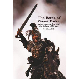 Battle of Mount Badon, Ambrosius, Arthur and the defence of Britain, The