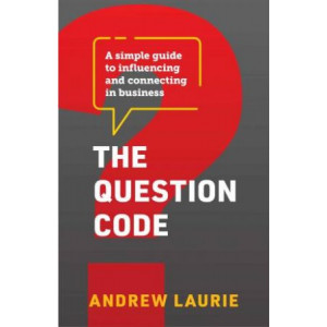 Question Code, The: A simple guide to influencing and connecting in business