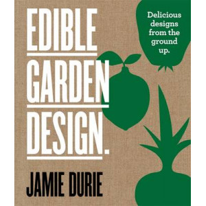 Edible Garden Design : Delicious Designs From the Ground Up