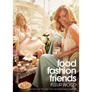 Food Fashion Friends : Recipes & Styling for Unforgettable Parties