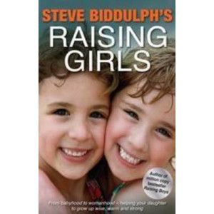 Steve Biddulph's Raising Girls: From Babyhood to Womanhood - Helpingyour Daughter to Grow Up Wise, Warm & Strong