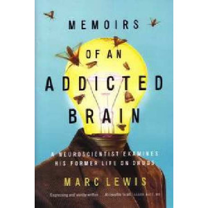 Memoirs of An Addicted Brain:  Neuroscientist Examines His Former Life on Drugs