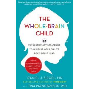 Whole-Brain Child: 12 Revolutionary Strategies to Nurture Your Child's Developing Mind