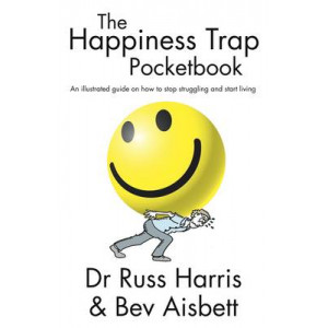 Happiness Trap Pocketbook : An Illustrated Guide on How to Stop Struggling & Start Living
